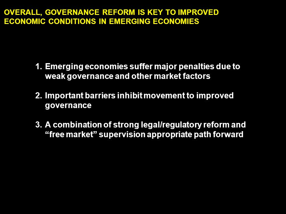 LAN030414ZXI865-2351-ZXI 1 OVERALL, GOVERNANCE REFORM IS KEY TO IMPROVED ECONOMIC CONDITIONS IN EMERGING ECONOMIES 1.Emerging economies suffer major p