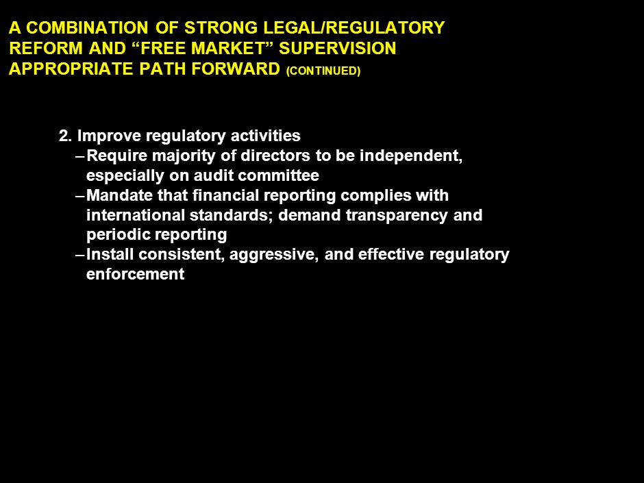 """LAN030414ZXI865-2351-ZXI 19 A COMBINATION OF STRONG LEGAL/REGULATORY REFORM AND """"FREE MARKET"""" SUPERVISION APPROPRIATE PATH FORWARD (CONTINUED) 2. Impr"""
