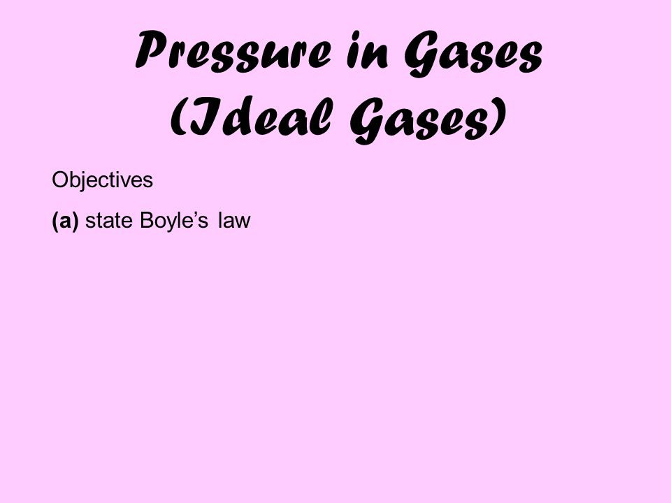 OUTCOMES ALL MUST Be able to state Boyle's law; MOST SHOULD Be able to describe an experiment that demonstrates Boyle's Law.