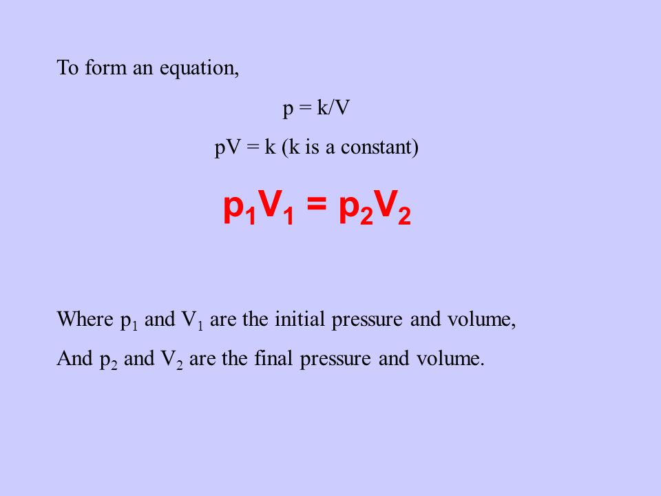 Example: The volume of a fixed mass of gas at 600 Pa is 1500cm 3.