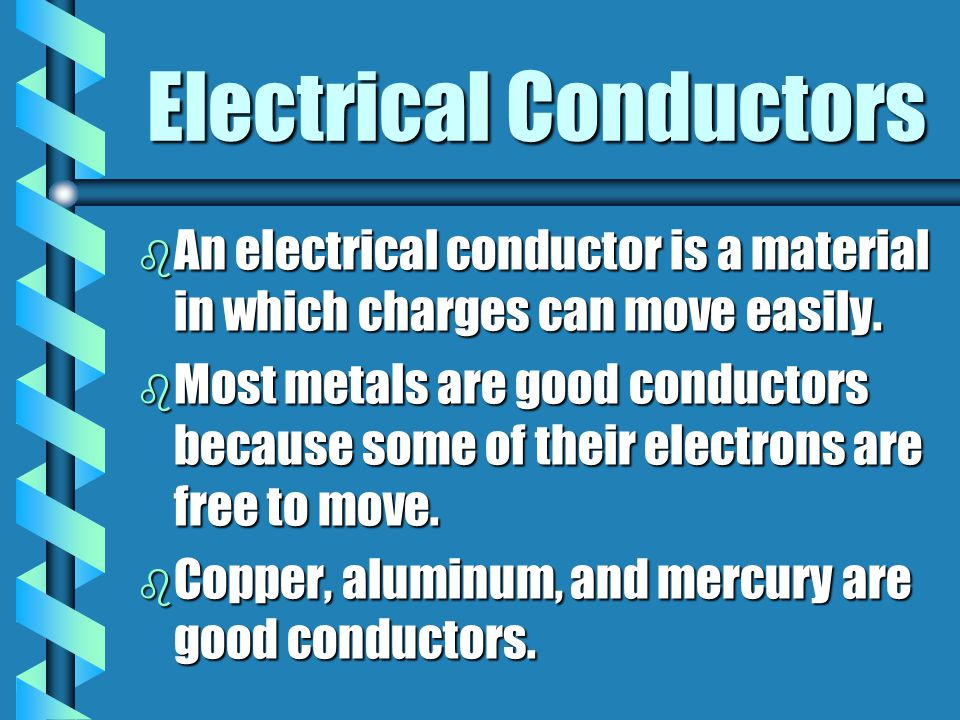 Electrical Conductors b An electrical conductor is a material in which charges can move easily. b Most metals are good conductors because some of thei