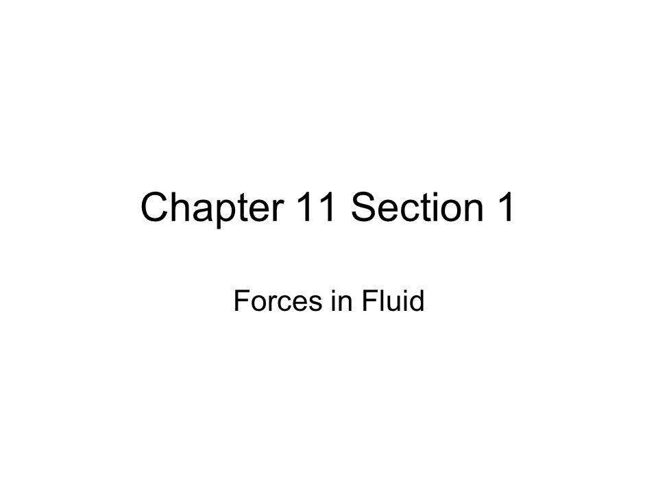 Chapter 11 Section 1 Forces in Fluid