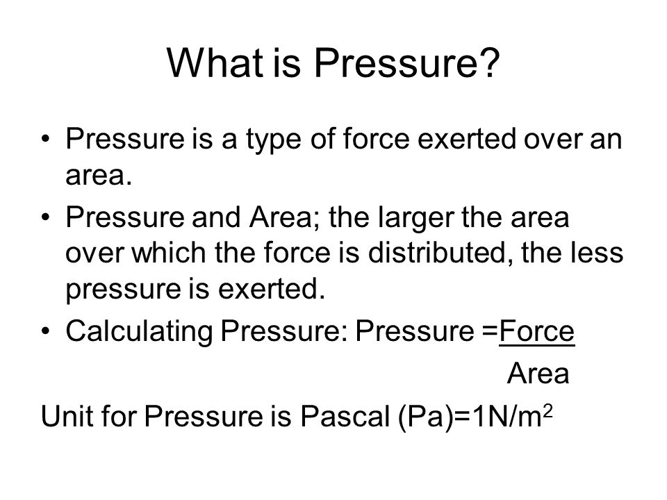 What is Pressure.Pressure is a type of force exerted over an area.