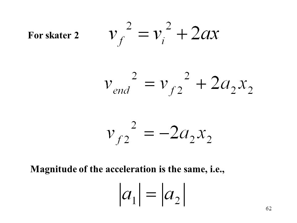 62 For skater 2 Magnitude of the acceleration is the same, i.e.,