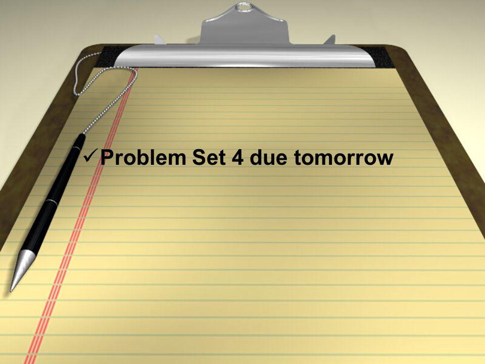 Problem Set 4 due tomorrow