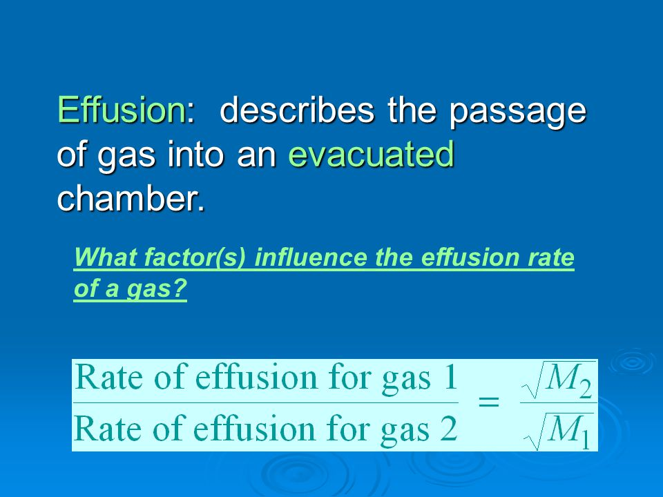 Effusion: describes the passage of gas into an evacuated chamber.