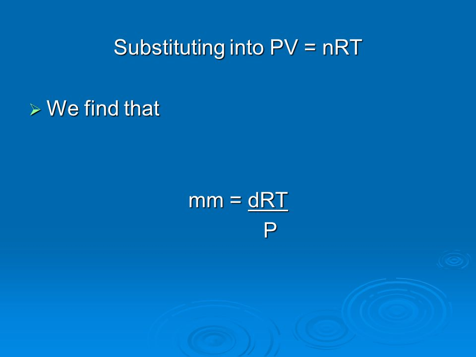 Substituting into PV = nRT  We find that mm = dRT P
