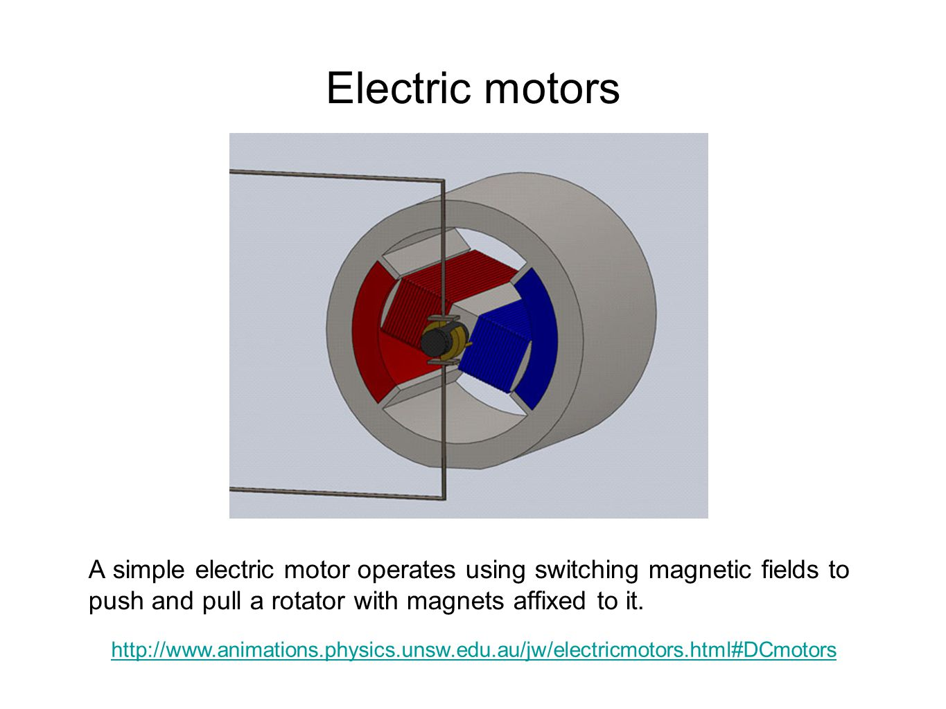 Electric motors A simple electric motor operates using switching magnetic fields to push and pull a rotator with magnets affixed to it.