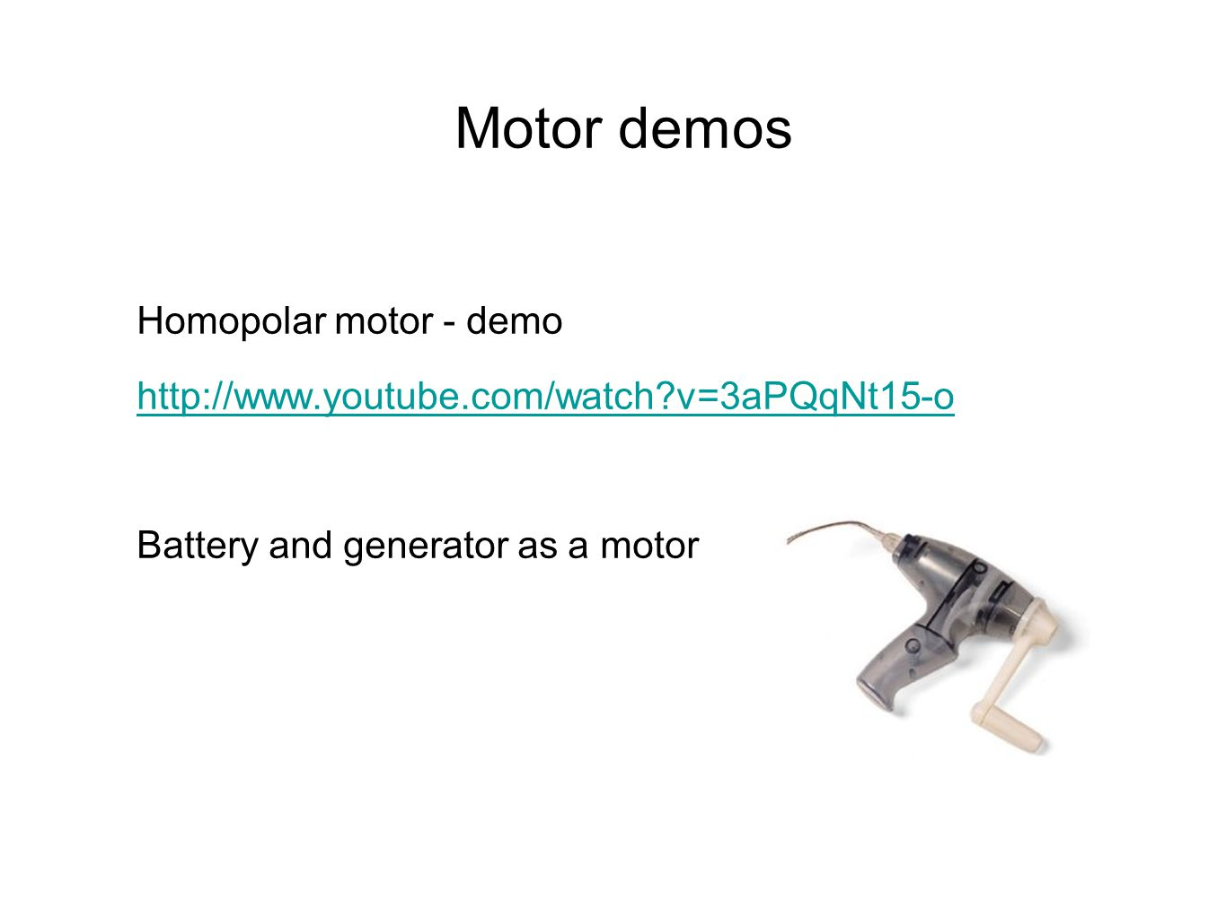 Motor demos Homopolar motor - demo http://www.youtube.com/watch v=3aPQqNt15-o Battery and generator as a motor