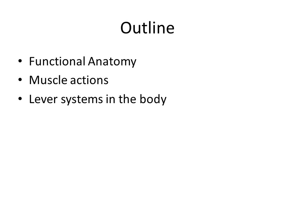 Outline Functional Anatomy Muscle actions Lever systems in the body