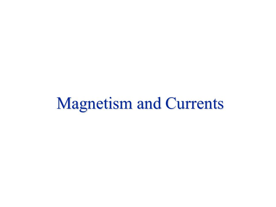 Magnetism and Currents