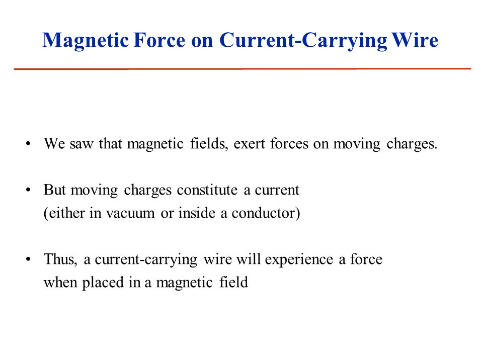 Magnetic Force on Current-Carrying Wire We saw that magnetic fields, exert forces on moving charges. But moving charges constitute a current (either i