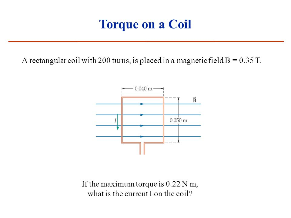 Torque on a Coil A rectangular coil with 200 turns, is placed in a magnetic field B = 0.35 T.