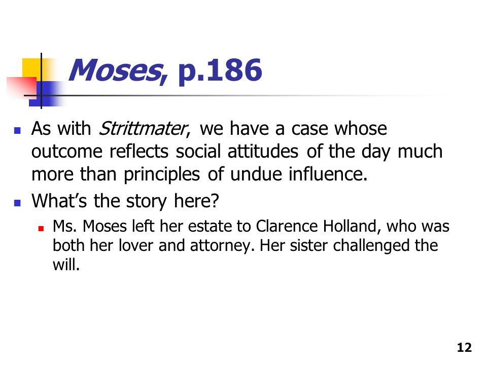 Moses, p.186 As with Strittmater, we have a case whose outcome reflects social attitudes of the day much more than principles of undue influence.