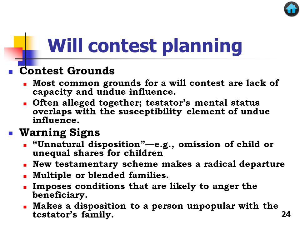 Will contest planning Contest Grounds Most common grounds for a will contest are lack of capacity and undue influence.
