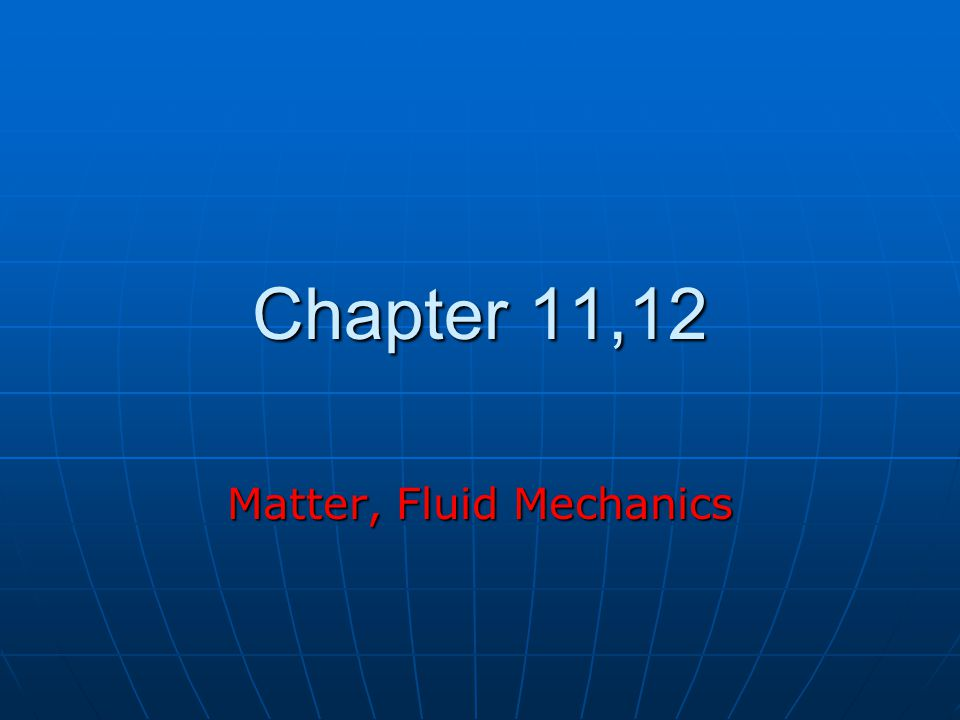 Chapter 11,12 Matter, Fluid Mechanics
