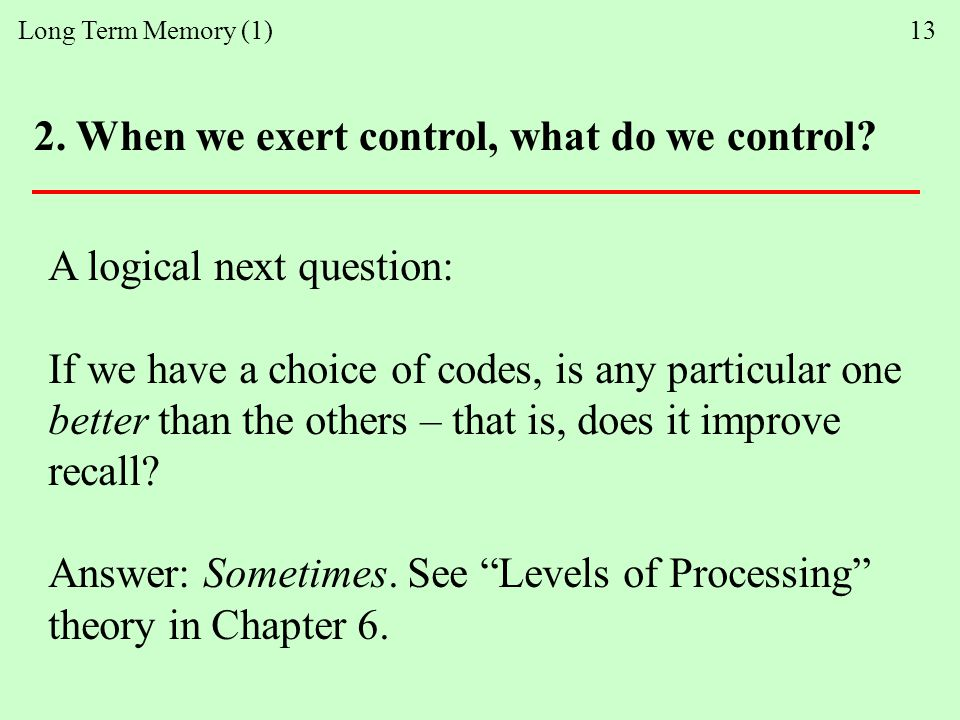 Long Term Memory (1) 13 2. When we exert control, what do we control.