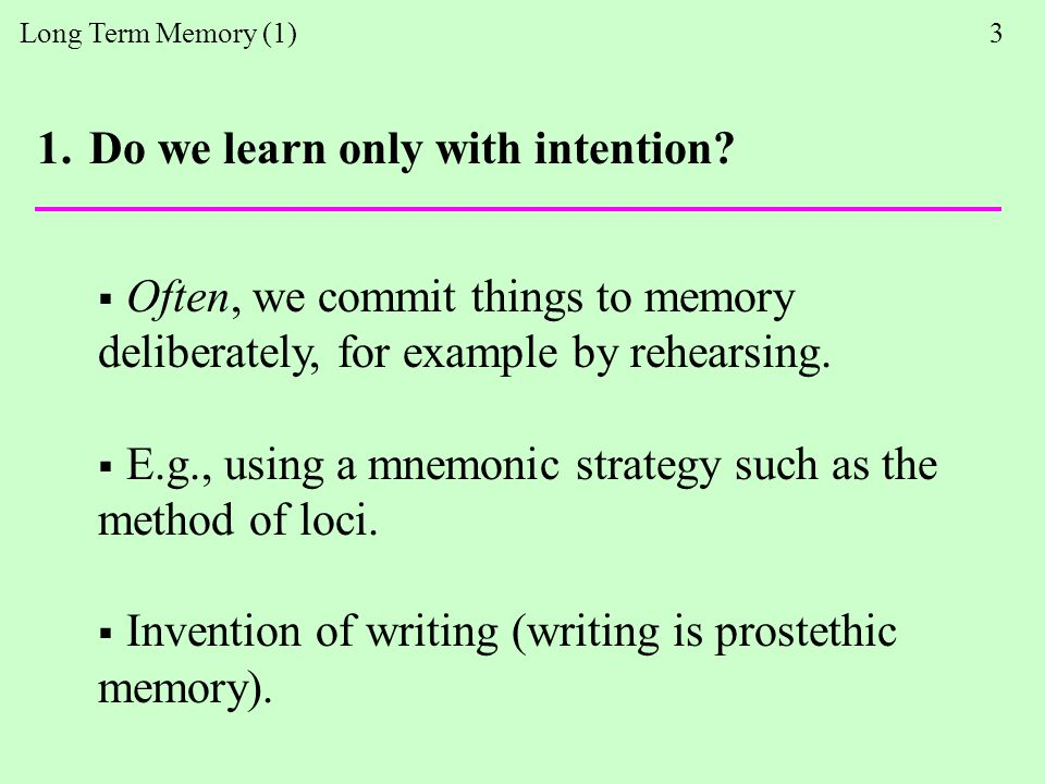 Long Term Memory (1) 3 1.Do we learn only with intention.