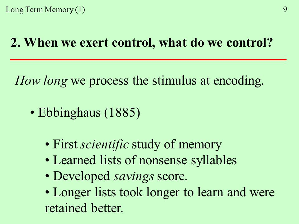 Long Term Memory (1) 9 2. When we exert control, what do we control.