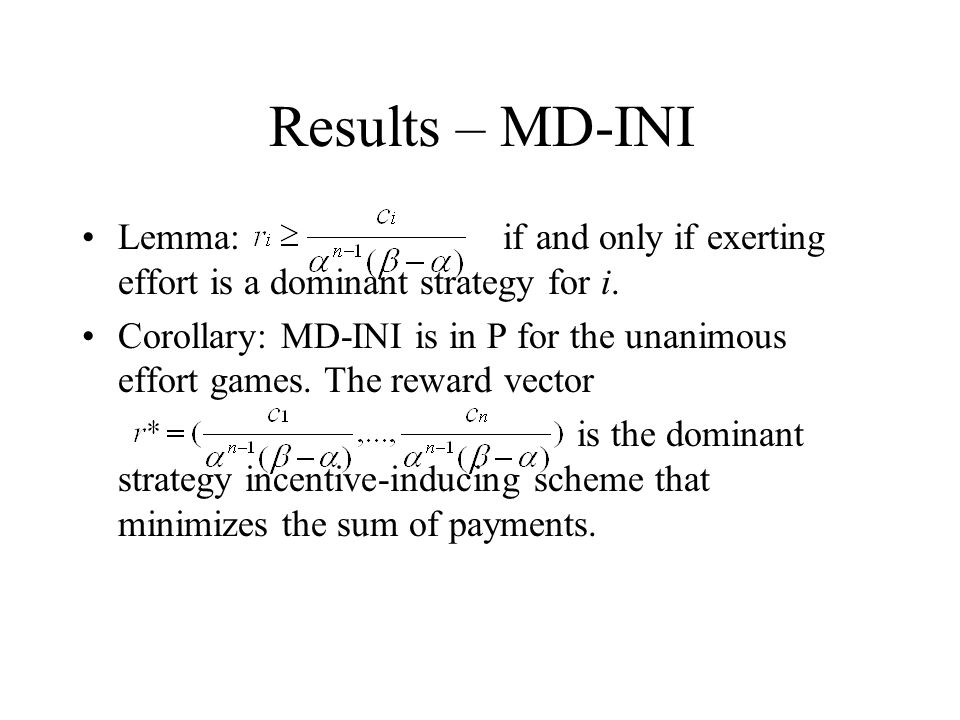 Results – MD-INI Lemma: if and only if exerting effort is a dominant strategy for i. Corollary: MD-INI is in P for the unanimous effort games. The rew
