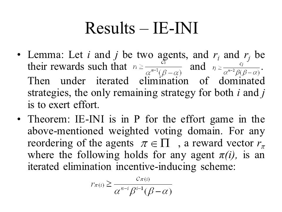 Results – IE-INI Lemma: Let i and j be two agents, and r i and r j be their rewards such that and.