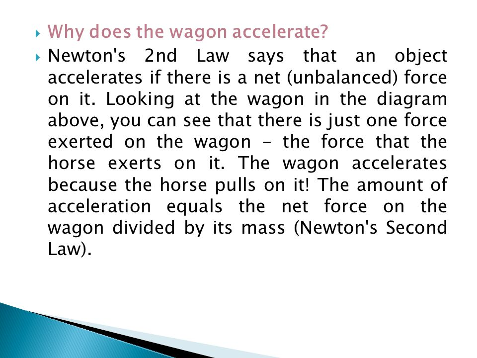  Why does the wagon accelerate?  Newton's 2nd Law says that an object accelerates if there is a net (unbalanced) force on it. Looking at the wagon i