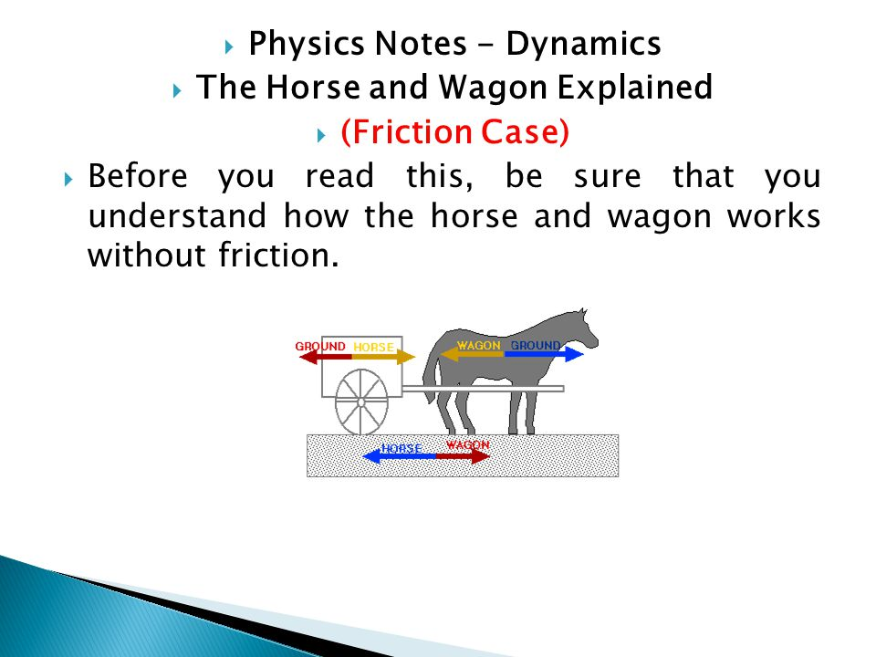  Physics Notes - Dynamics  The Horse and Wagon Explained  (Friction Case)  Before you read this, be sure that you understand how the horse and wag
