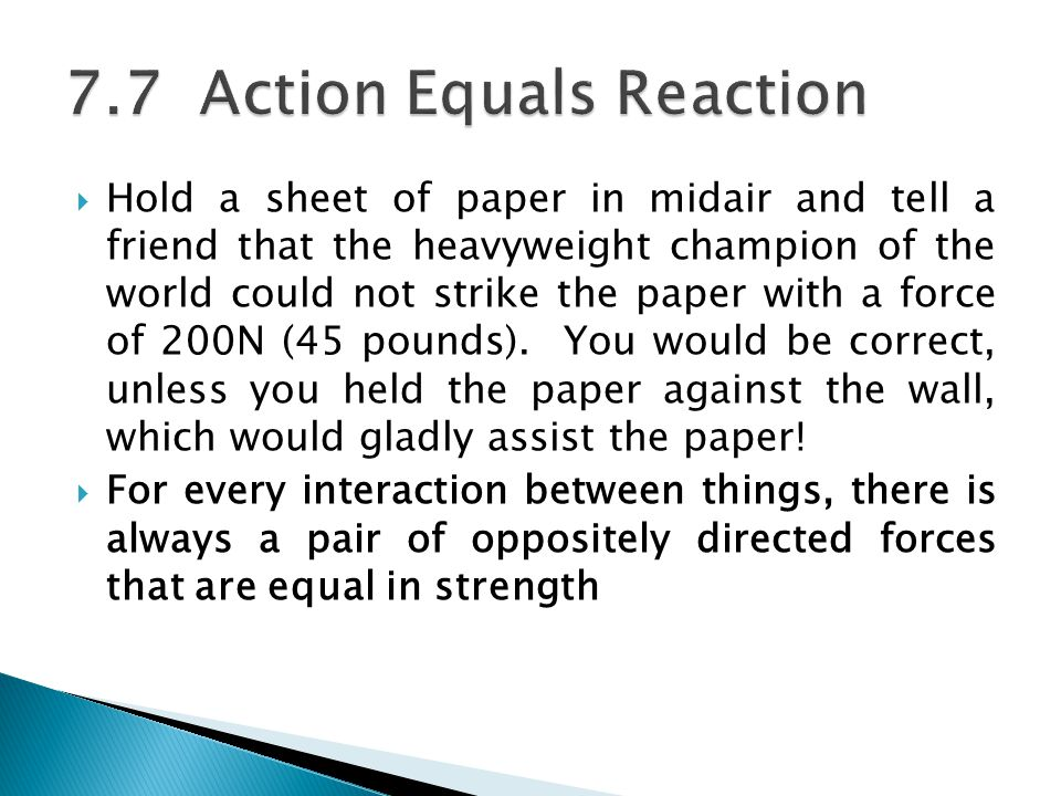  Hold a sheet of paper in midair and tell a friend that the heavyweight champion of the world could not strike the paper with a force of 200N (45 pou