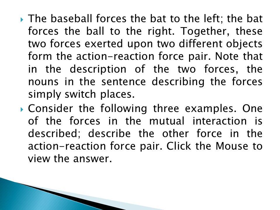  Baseball pushes glove leftwards. Answer:The glove pushes the baseball rightward.