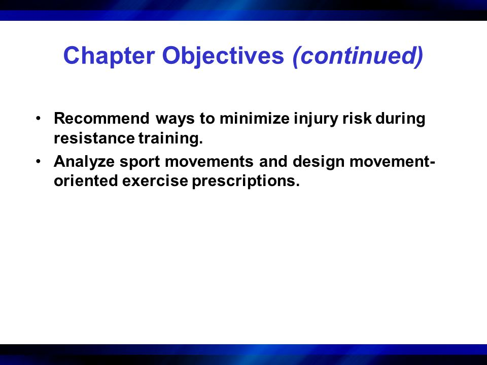 Chapter Objectives (continued) Recommend ways to minimize injury risk during resistance training. Analyze sport movements and design movement- oriente