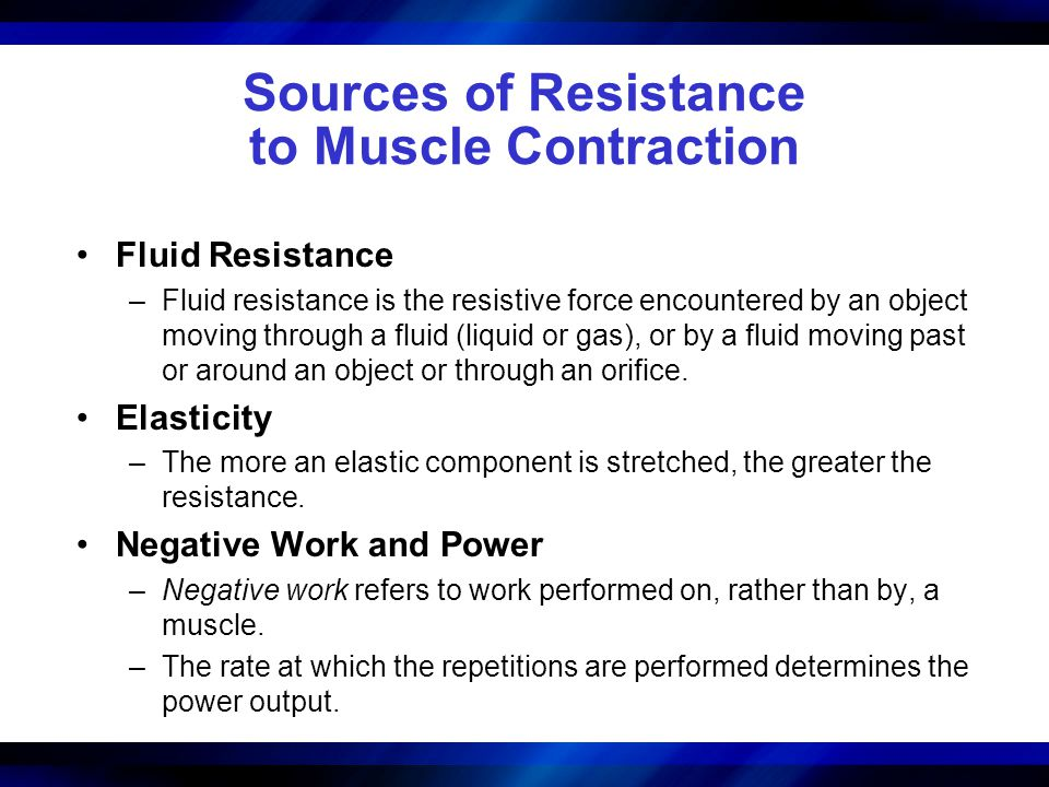 Sources of Resistance to Muscle Contraction Fluid Resistance –Fluid resistance is the resistive force encountered by an object moving through a fluid