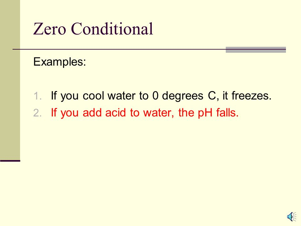 Zero Conditional Examples: 1. If you cool water to 0 degrees C, it freezes.
