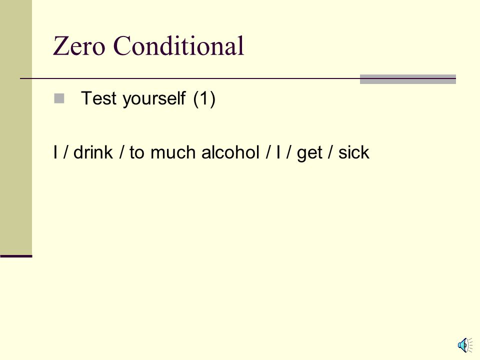 Zero Conditional Examples: 1. If you cool water to 0 degrees C, it freezes. 2. If you add acid to water, the pH falls. 3. If you reduce a fracture imp