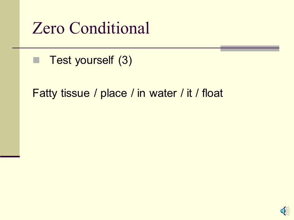 Zero Conditional Test yourself (2) My friend / eat / peanuts / her / throat / swell / shut If my friend eats peanuts, her throat swells shut.