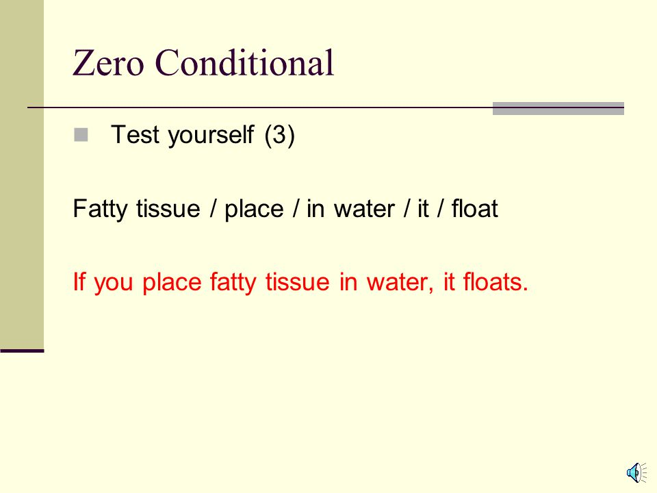 Zero Conditional Test yourself (3) Fatty tissue / place / in water / it / float