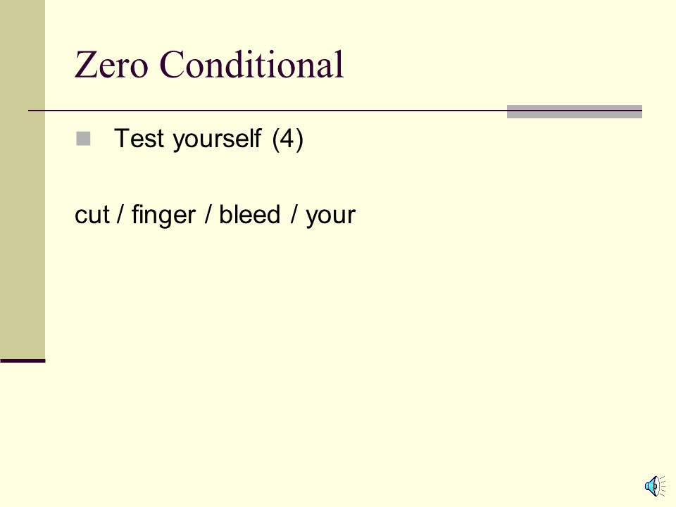 Zero Conditional Test yourself (3) Fatty tissue / place / in water / it / float If you place fatty tissue in water, it floats.