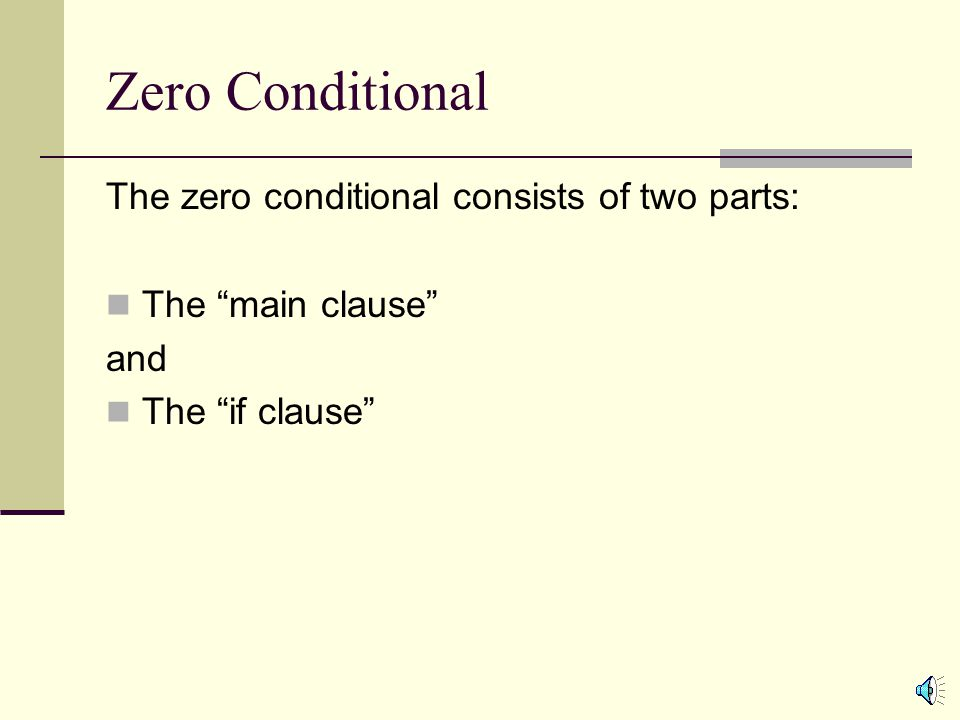 Zero Conditional The zero conditional is used to: State general truths State scientific facts Be careful using the zero conditional. It should only be