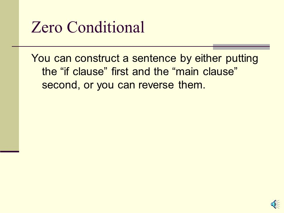 """Zero Conditional The """"main clause"""" takes the following form: Subject + simple present form of the verb The """"if clause"""" takes the following form: If +"""