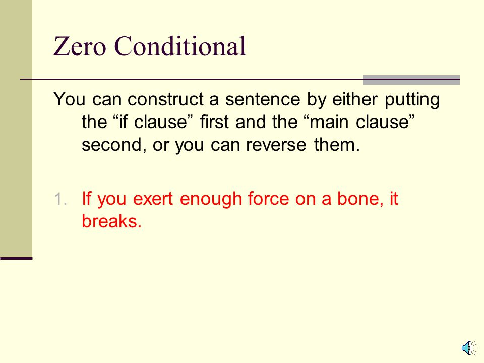 """Zero Conditional You can construct a sentence by either putting the """"if clause"""" first and the """"main clause"""" second, or you can reverse them."""