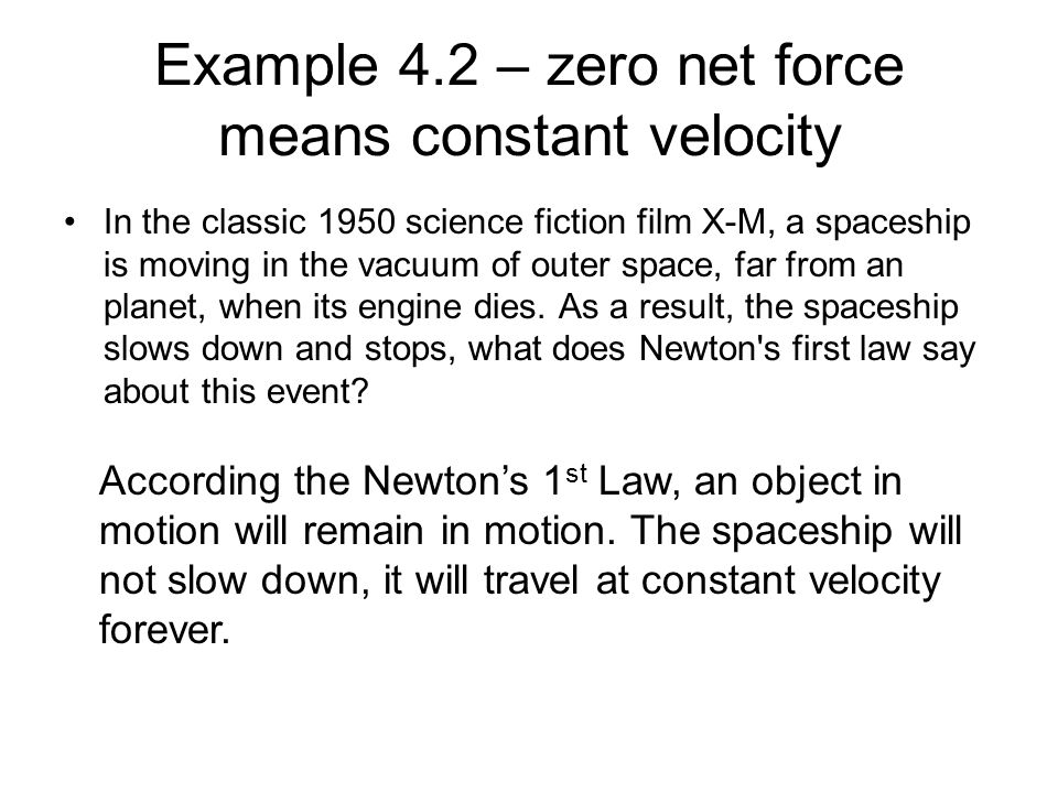 Example 4.2 – zero net force means constant velocity In the classic 1950 science fiction film X-M, a spaceship is moving in the vacuum of outer space,