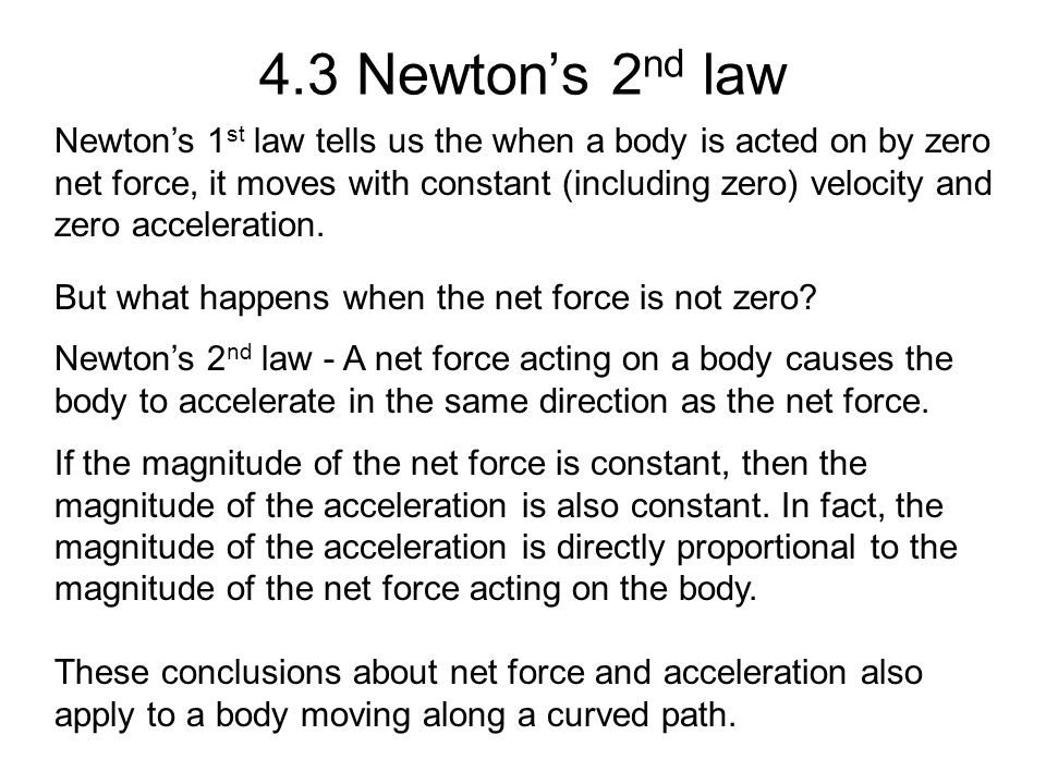 4.3 Newton's 2 nd law Newton's 1 st law tells us the when a body is acted on by zero net force, it moves with constant (including zero) velocity and z