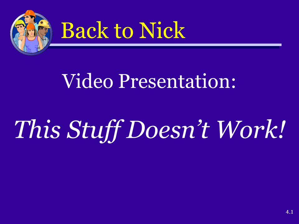4.1 Back to Nick Video Presentation: This Stuff Doesn't Work!