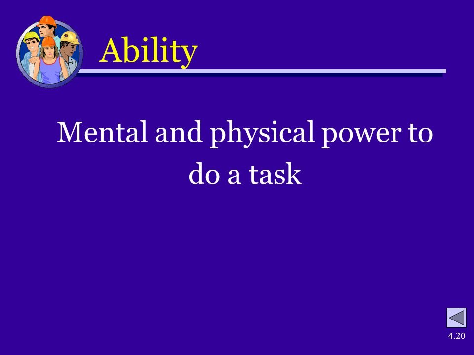 4.20 Ability Mental and physical power to do a task