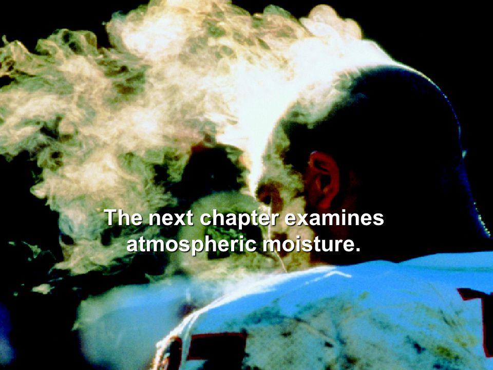 The next chapter examines atmospheric moisture.