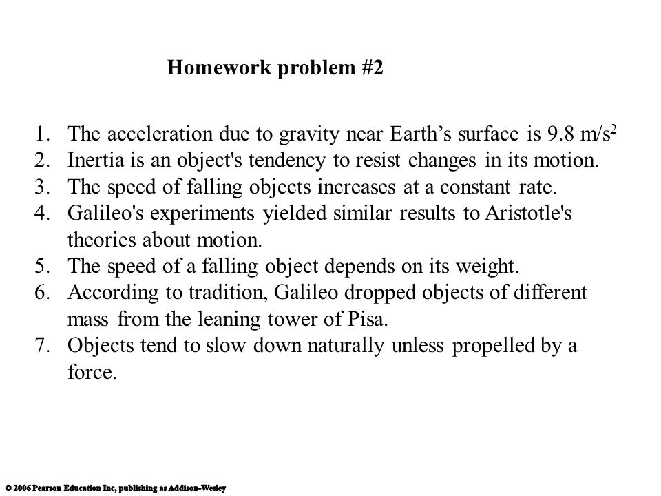 1.The acceleration due to gravity near Earth's surface is 9.8 m/s 2 2.Inertia is an object s tendency to resist changes in its motion.