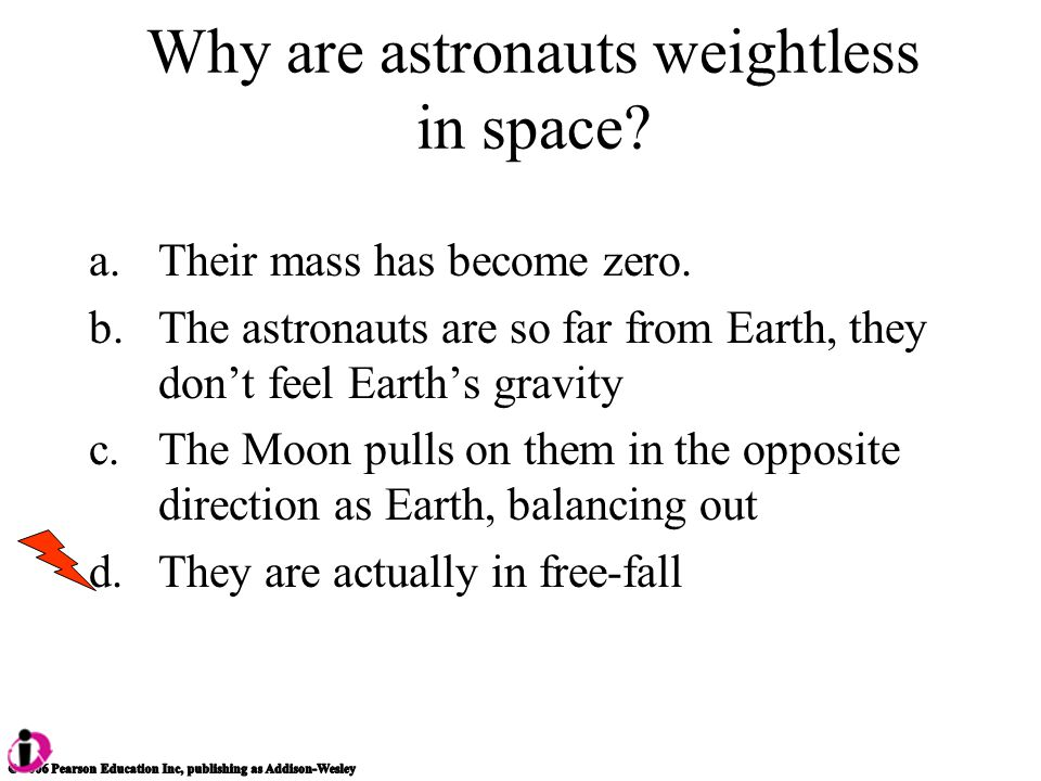 a.Their mass has become zero. b.The astronauts are so far from Earth, they don't feel Earth's gravity c.The Moon pulls on them in the opposite directi