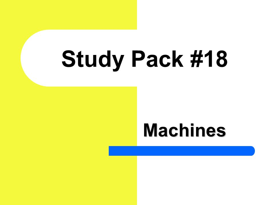 Study Pack #18 Machines