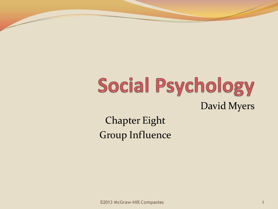 David Myers Chapter Eight Group Influence ©2013 McGraw-Hill Companies1