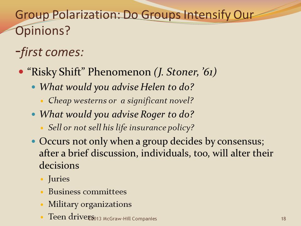 "Group Polarization: Do Groups Intensify Our Opinions? - first comes: ""Risky Shift"" Phenomenon (J. Stoner, '61) What would you advise Helen to do? Chea"
