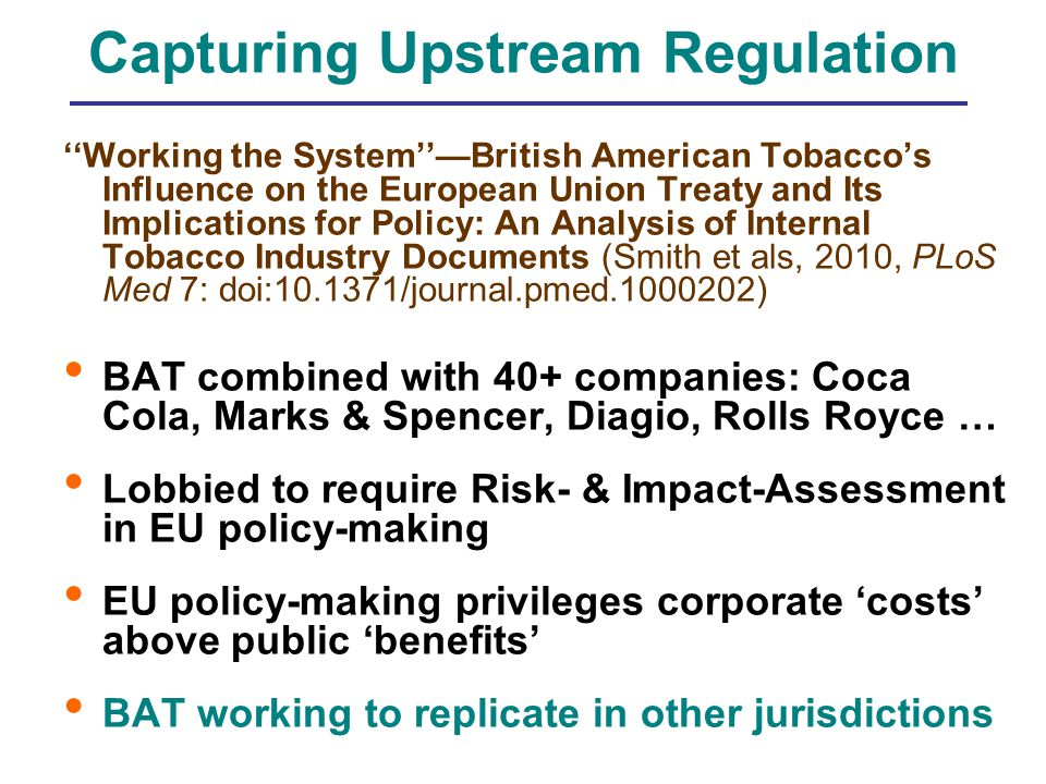 Smuggling 'Em If You Got 'Em The Impact of Regional Trade Integration on Firm Organization and Strategy: British American in the Andean Pact (Holden et als, under review, Business & Politics) Penetrate new markets Squeeze out local/regional brands Out-compete other multinational brands Increase smoking rates Argue against enhanced taxation
